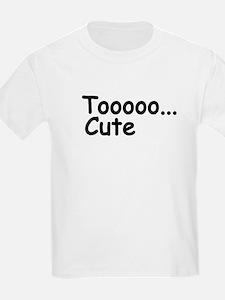TOOOOO CUTE BABY, INFANT OR TODDLER DESIGN T-Shirt