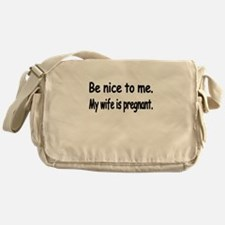 BE NICE TO ME MY WIFE IS PREGNANT Messenger Bag