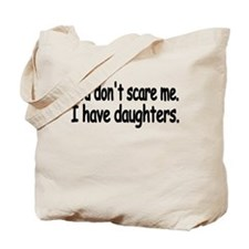 You dont scare me. I have daughters. Shirt Tote Ba