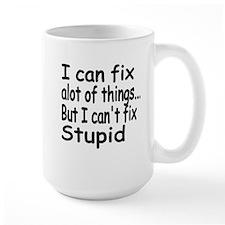 i can fix alot of things but i cant fix stupid.pn