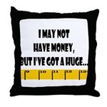 Ruler May Not Have Money But  Throw Pillow