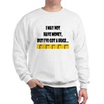 Ruler May Not Have Money But  Sweatshirt