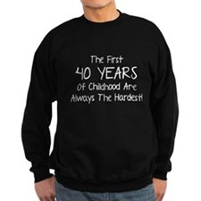 The First 40 Years Of Childhood Sweatshirt