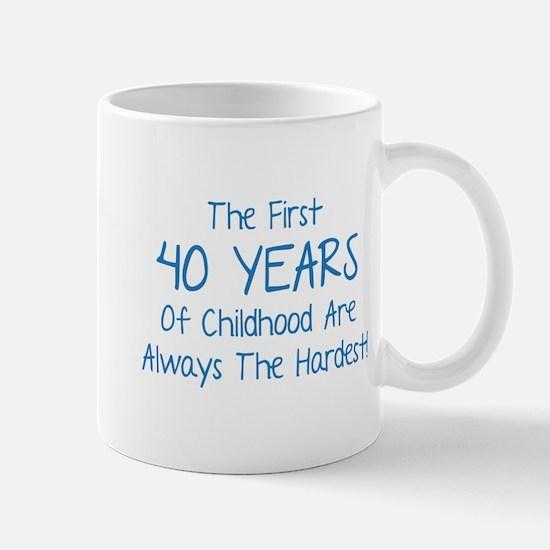 The First 40 Years Of Childhood Mug