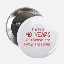 "The First 40 Years Of Childhood 2.25"" Button"