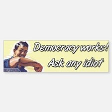 Democracy Works Bumper Bumper Bumper Sticker