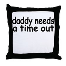 daddy needs a time out.png Throw Pillow