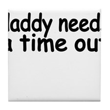 daddy needs a time out.png Tile Coaster