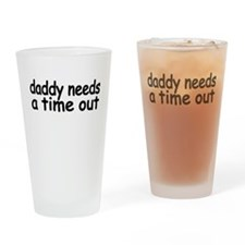 daddy needs a time out.png Drinking Glass