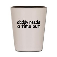 daddy needs a time out.png Shot Glass