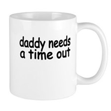 daddy needs a time out.png Mug