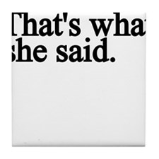 thats what she said.png Tile Coaster