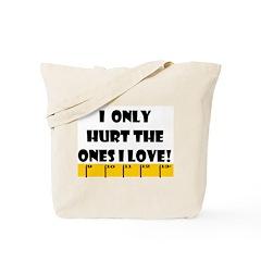 Ruler Hurt the Ones I Love Tote Bag