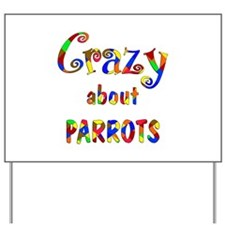 Crazy About Parrots Yard Sign