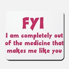 FYI Out of the medicine Mousepad