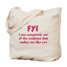 FYI Out of the medicine Tote Bag