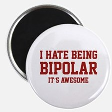"""I Hate Being Bipolar. It's Awesome. 2.25"""" Magnet ("""