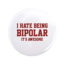 """I Hate Being Bipolar. It's Awesome. 3.5"""" Button (1"""