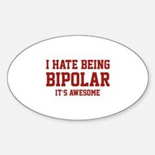 I Hate Being Bipolar. It's Awesome. Sticker (Oval)