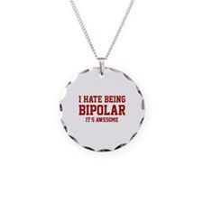 I Hate Being Bipolar. It's Awesome. Necklace
