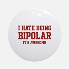 I Hate Being Bipolar. It's Awesome. Ornament (Roun