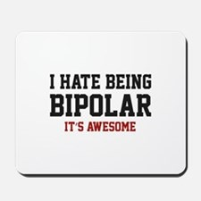 I Hate Being Bipolar. It's Awesome. Mousepad