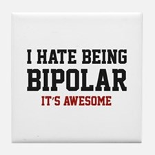 I Hate Being Bipolar. It's Awesome. Tile Coaster