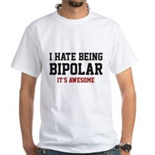 I Hate Being Bipolar. It's Awesome. Shirt