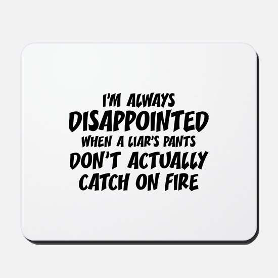 Liar Liar Pants On Fire Mousepad