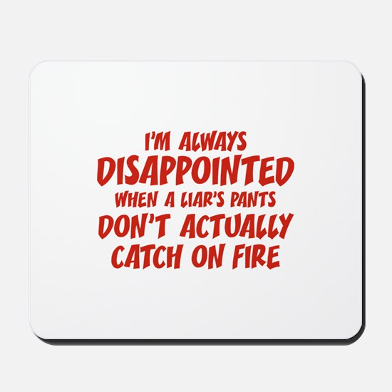 Liar Liar Pants On Fire Mousepad