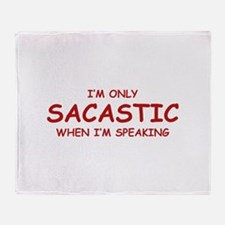 Sarcastic When I'm Speaking Throw Blanket