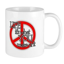 PEACE - LIFE - IT'S WHAT YOU MAKE OF IT Mug
