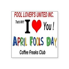 "April Fool Coffee Freak Square Sticker 3"" x 3"""
