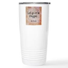 Let go or be dragged. Travel Mug