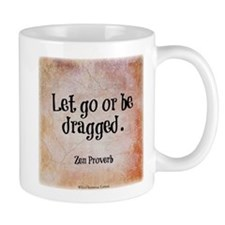 Let go or be dragged. Mug