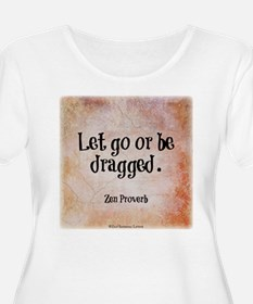 Let go or be dragged. T-Shirt