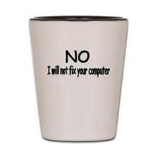 No, i will not fix your computer.png Shot Glass