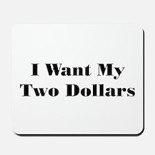 Two Dollars! Mousepad