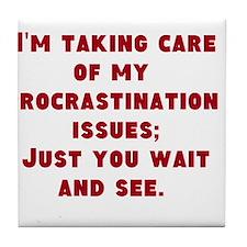 Procrastination Issues Tile Coaster