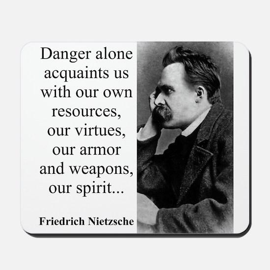 Danger Alone Acquaints Us - Nietzsche Mousepad