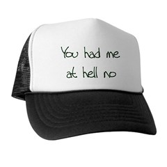 You had me at hell no Trucker Hat