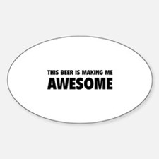 This Beer Is Making Me Awesome Sticker (Oval)