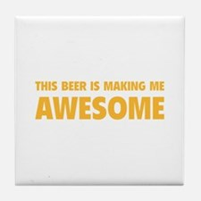 This Beer Is Making Me Awesome Tile Coaster