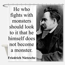 He Who Fights With Monsters - Nietzsche Shower Cur
