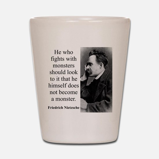 He Who Fights With Monsters - Nietzsche Shot Glass