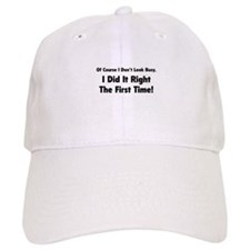I Did It Right The First Time Baseball Cap