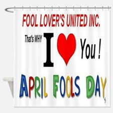 April Fool Lovers United Shower Curtain