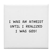 Until I Realized I Was God! Tile Coaster