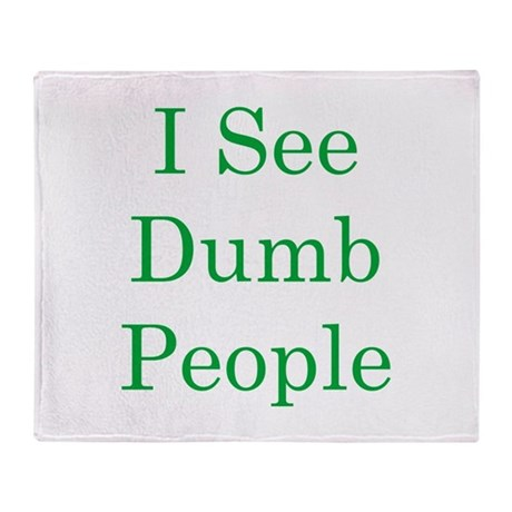 I See Dumb People Throw Blanket