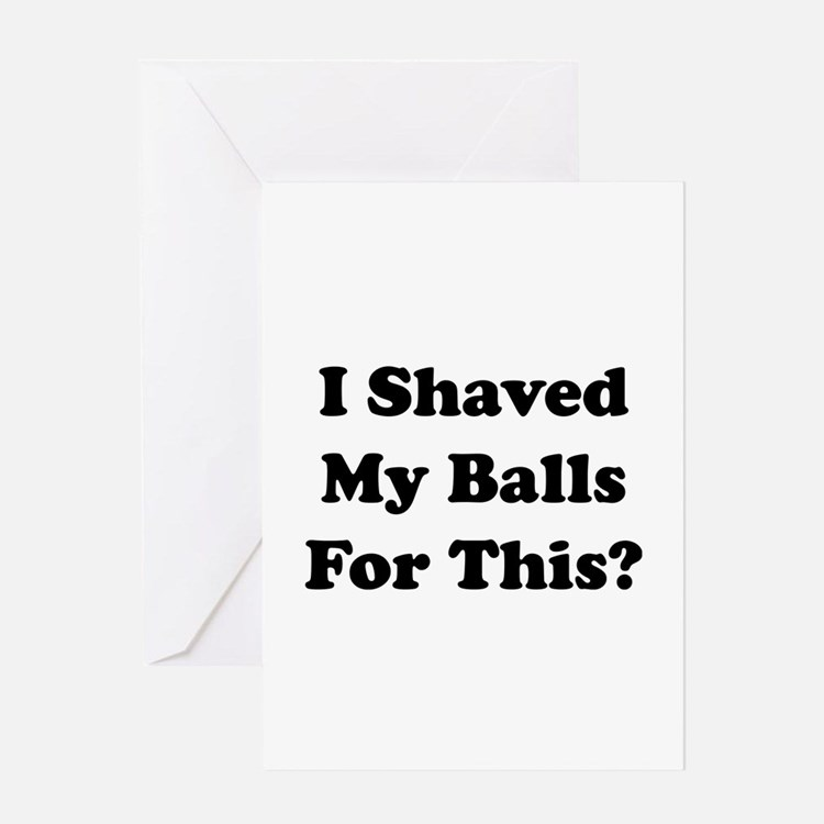 I Shaved My Balls For This Greeting Card